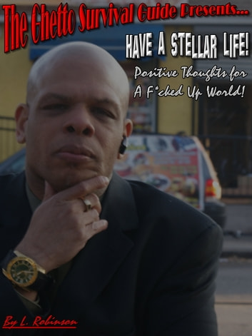 Have a Stellar Life! Positive Thoughts For a F*cked Up World ebook by L Robinson