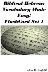 Biblical Hebrew: Vocabulary Made Easy! Flash Cards Set 1 ebook by Blair Kasfeldt