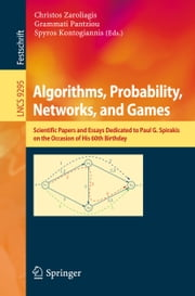 Algorithms, Probability, Networks, and Games - Scientific Papers and Essays Dedicated to Paul G. Spirakis on the Occasion of His 60th Birthday ebook by Christos Zaroliagis,Grammati Pantziou,Spyros Kontogiannis