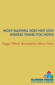Moxy Maxwell Does Not Love Writing Thank-you Notes ebook by Peggy Gifford,Valorie Fisher