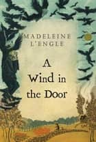 A Wind in the Door ebook by Madeleine L'Engle