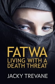 Fatwa - Living With a Death Threat ebook by Jacky Trevane