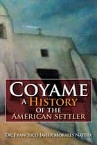 Coyame a History of the American Settler ebook by Francisco Javier Morales Natera