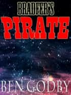 Bradfer's Pirate: A Short Story ebook by Ben Godby