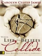 When Life and Beliefs Collide - How Knowing God Makes a Difference ebook by Carolyn Custis James