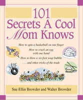 101 Secrets a Cool Mom Knows ebook by Walter Browder
