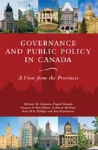 Governance and Public Policy in Canada - A View from the Provinces ebook by Johnson-Shoyama-Graduate School