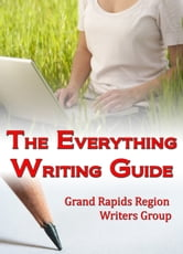 The Everything Writing Guide ebook by Grand Rapids Region Writers Group