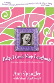 Help, I Can't Stop Laughing! - A Nonstop Collection of Life's Funniest Stories ebook by Ann Spangler,Shari MacDonald