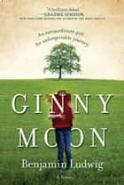 Ginny Moon - A Novel ebook by Benjamin Ludwig