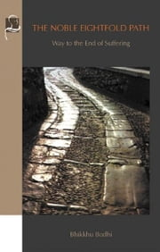 The Noble Eightfold Path: Way to the End of Suffering ebook by Bodhi, Bhikkhu