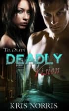 Deadly Vision ebook by Kris Norris