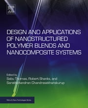 Design and Applications of Nanostructured Polymer Blends and Nanocomposite Systems ebook by Sabu Thomas,Robert Shanks,Sarathchandran Chandrasekharakurup