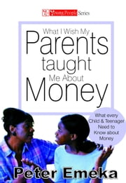 What I Wish My Parents Taught Me About Money ebook by Peter Emeka