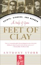 Feet Of Clay - The Power and Charisma of Gurus ebook by Anthony Storr