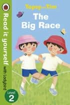 Topsy and Tim: The Big Race - Read it yourself with Ladybird - Level 2 ebook by