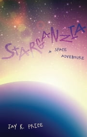 Starganzia - A Space Adventure ebook by Jay K. Price