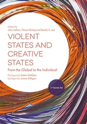 Violent States and Creative States (2 Volume Set) - From the Global to the Individual ebook by John Adlam, Tilman Kluttig, Bandy Lee,...