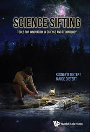 Science Sifting - Tools for Innovation in Science and Technology ebook by Rodney R Dietert,Janice Dietert