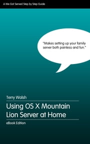 Using OS X Mountain Lion Server at Home ebook by Terry Walsh