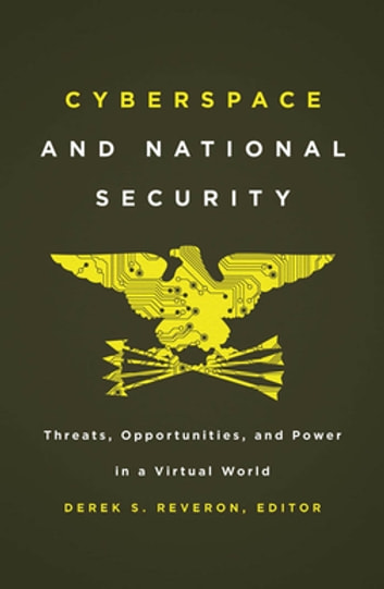 Cyberspace and National Security - Threats, Opportunities, and Power in a Virtual World ebook by