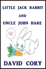 Little Jack Rabbit and Uncle John Hare ebook by David Cory