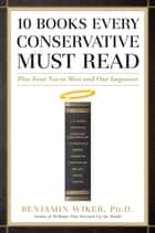 10 Books Every Conservative Must Read - Plus Four Not to Miss and One Impostor ebook by Benjamin Wiker