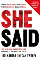 She Said - The New York Times bestseller from the journalists who broke the Harvey Weinstein story ebook by Jodi Kantor, Megan Twohey