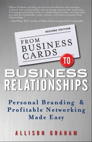 From Business Cards to Business Relationships - Personal Branding and Profitable Networking Made Easy ebook by Allison Graham