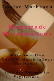 Homemade Marshmallows ebook by Louise Matheson