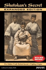 Shotokan's Secret: The Hidden Truth Behind Karate's Fighting Origins (With New Material) ebook by Bruce D. Clayton, PhD