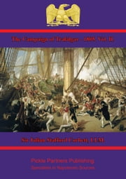 The Campaign of Trafalgar — 1805. Vol. II. ebook by Sir Julian Stafford Corbett, LLM.