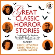 Great Classic Horror Stories audiobook by Mary Shelley, Charles Dickens, Sheridan Le Fanu,...