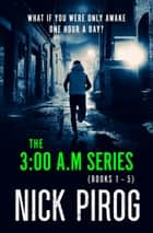 The 3:00 a.m. Series (Books 1-5) eBook by Nick Pirog
