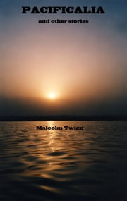 Pacificalia ... and other short stories ebook by Malcolm Twigg