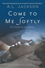 Come to Me Softly - The Closer to You Series ebook by A. L. Jackson