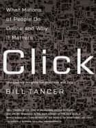 Click - What Millions of People Are Doing Online and Why It Matters ebook by Bill Tancer