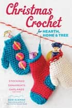 Christmas Crochet for Hearth, Home & Tree - Stockings, Ornaments, Garlands, and More ebook by Edie Eckman
