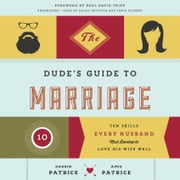 The Dude's Guide to Marriage - Ten Skills Every Husband Must Develop to Love His Wife Well audiobook by Darrin Patrick, Amie Patrick
