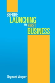 Before Launching My First Business ebook by Raymond Vasquez