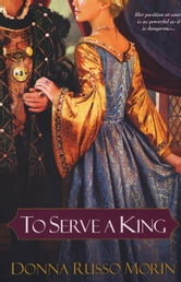 To Serve A King ebook by Donna Russo Morin
