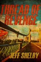 Thread of Revenge ebook by Jeff Shelby