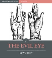 The Evil Eye (Illustrated Edition) ebook by Frederick Thomas Elworthy