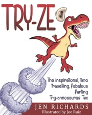 Try-ze - The inspirational, time traveling, Try-annosaurus Tex ebook by Jen Richards,Joe Ruiz