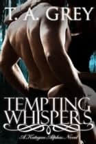 Tempting Whispers - Book #6 (The Kategan Alphas series) ebook by T. A. Grey