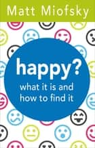 happy? - what it is and how to find it ebook by
