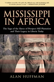 Mississippi in Africa - The Saga of the Slaves of Prospect Hill Plantation and Their Legacy in Liberia Today ebook by Alan Huffman