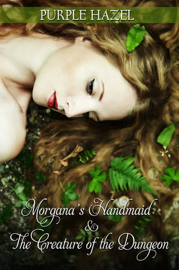 Morgana's Handmaid and the Creature of the Dungeon ebook by Purple Hazel