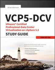 VCP5-DCV VMware Certified Professional-Data Center Virtualization on vSphere 5.5 Study Guide - Exam VCP-550 ebook by Brian Atkinson