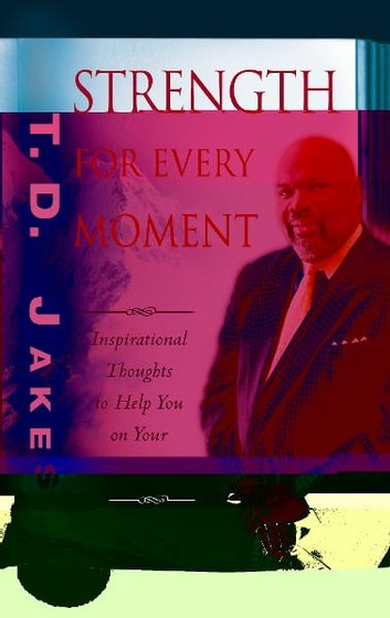 Strength for Every Moment - 50-Day Devotional ebook by T. D. Jakes